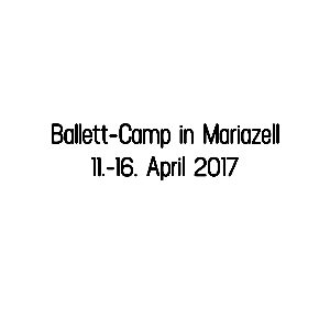 Ballett-Camp in Mariazell 2017